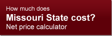 How much does Missouri State cost? Net Price Calculator