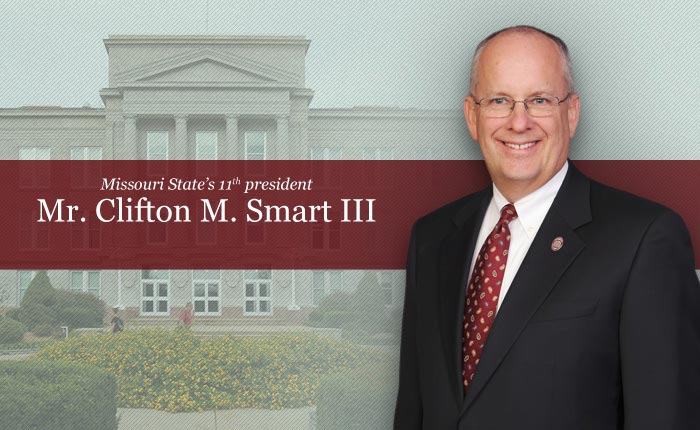 Missouri State's 11th president: Mr. Clifton M. Smart III