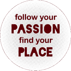 Follow your passion, find your place.