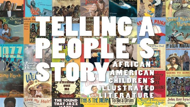 Telling a People's Story: African American Children's Illustrated Literature Exhibit