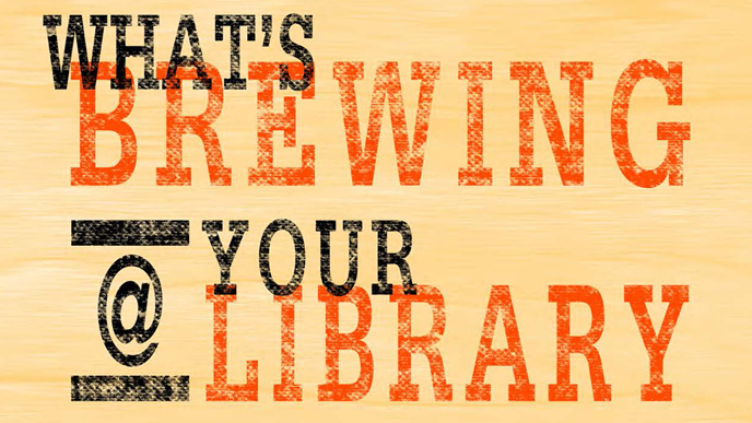 What's Brewing @ Your Library - Spring Edition