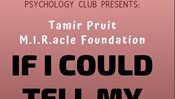 Psychology Club Presents: Tamir Pruit M.I.R.acle Foundation If I Could Tell My Story