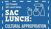 SAC Presents: SAC Lunch - Cultural Appropriation