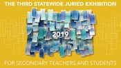 Third Annual Statewide Juried Exhibition for Secondary Teachers and Students