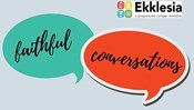 Faithful Conversations with Ekklesia
