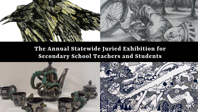 Statewide Juried Art Exhibition for Secondary School Teachers and their Students