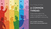 A Common Thread: A discussion about the interconnectedness of the global LGBTQIA+ community