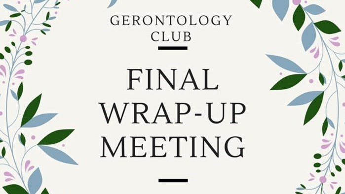 Gerontology Club Presents: Final Wrap-Up Meeting