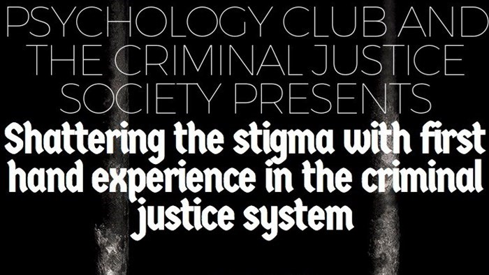 Psychology Club and the Criminal Justice Society Presents: Shattering the stigma with first hand experience in the criminal justice system, Monday, March 26th, from 4:00-5:00 p.m. in Siceluff 117